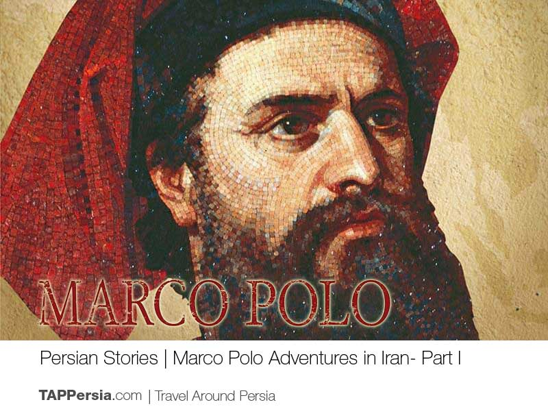 Marco Polo Adventures in Iran - Part I - Persian Stories - TAP Persia