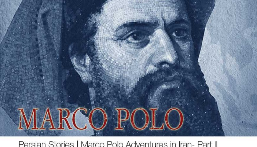 Marco Polo Adventures in Iran - Part II - Persian Stories - TAP Persia