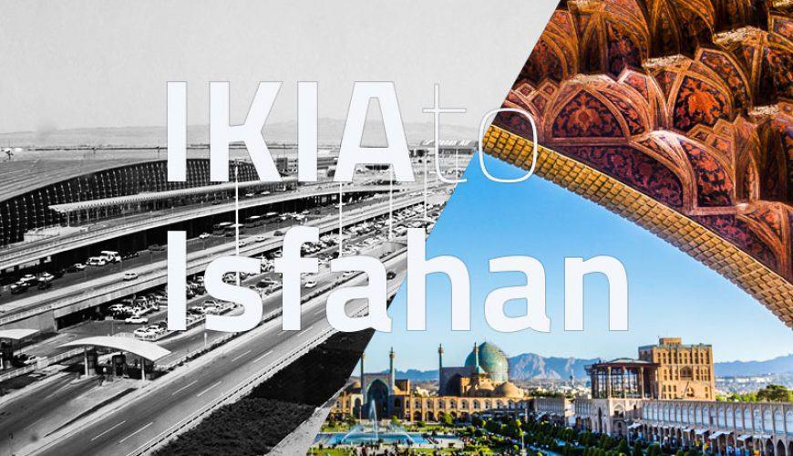 IKIA to Isfahan Pick Up Tour - Tehran Tours - TAP Persia